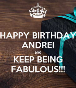 Poster: HAPPY BIRTHDAY ANDREI and KEEP BEING FABULOUS!!!