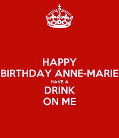 Poster: HAPPY BIRTHDAY ANNE-MARIE HAVE A DRINK ON ME