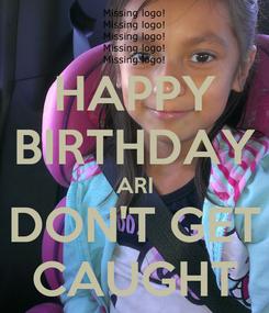 Poster: HAPPY BIRTHDAY ARI DON'T GET CAUGHT