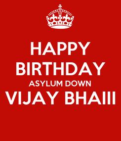 Poster: HAPPY BIRTHDAY ASYLUM DOWN VIJAY BHAIII
