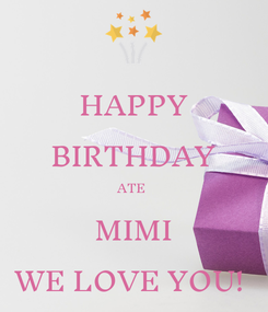 Poster: HAPPY BIRTHDAY ATE  MIMI WE LOVE YOU!