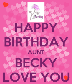 Poster: HAPPY BIRTHDAY AUNT BECKY LOVE YOU