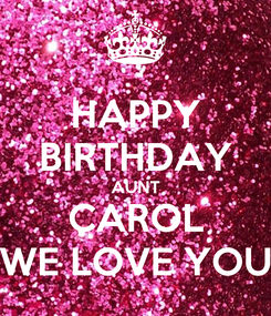 Poster: HAPPY BIRTHDAY AUNT CAROL WE LOVE YOU
