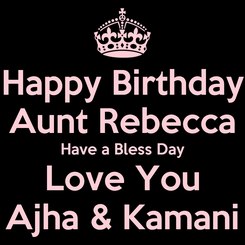 Poster: Happy Birthday Aunt Rebecca Have a Bless Day Love You Ajha & Kamani