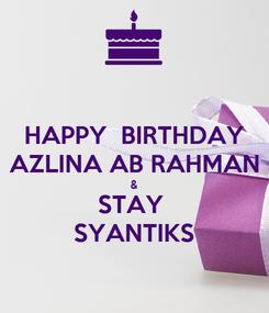 Poster: HAPPY  BIRTHDAY AZLINA AB RAHMAN & STAY  SYANTIKS