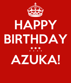 Poster: HAPPY BIRTHDAY .*.*.*. AZUKA!