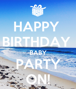 Poster: HAPPY  BIRTHDAY  BABY PARTY ON!