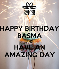 Poster: HAPPY BIRTHDAY BASMA AND HAVE AN AMAZING DAY