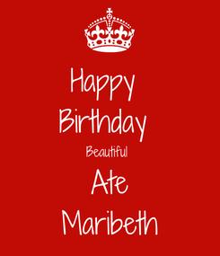 Poster: Happy  Birthday  Beautiful  Ate Maribeth
