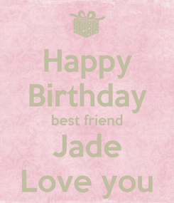 Poster: Happy Birthday best friend Jade Love you
