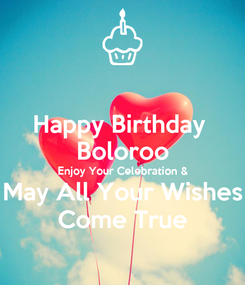 Poster: Happy Birthday  Boloroo Enjoy Your Celebration & May All Your Wishes Come True