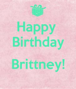 Poster: Happy  Birthday  Brittney!