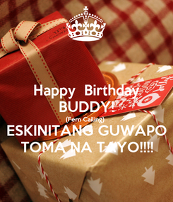 Poster: Happy  Birthday BUDDY! (Fern Cailing) ESKINITANG GUWAPO TOMA NA TAYO!!!!