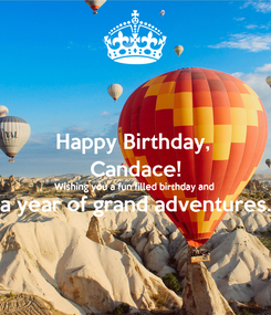 Poster: Happy Birthday,  Candace! Wishing you a fun filled birthday and  a year of grand adventures.