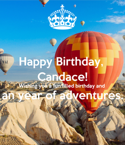 Poster: Happy Birthday,  Candace! Wishing you a fun filled birthday and  an year of adventures.
