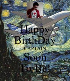 Poster: Happy BirthDay CAPTAIN Soon To Be!
