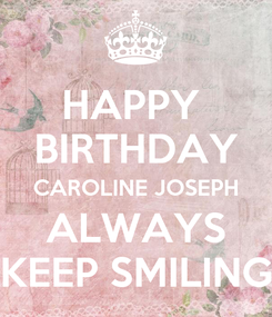 Poster: HAPPY  BIRTHDAY CAROLINE JOSEPH ALWAYS KEEP SMILING