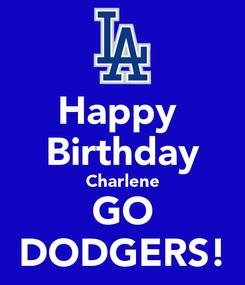 Poster: Happy  Birthday Charlene GO DODGERS!