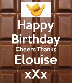 Poster: Happy Birthday Cheers Thanks Elouise xXx