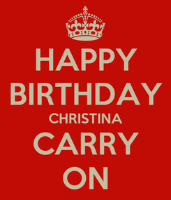 Poster: HAPPY BIRTHDAY CHRISTINA CARRY ON