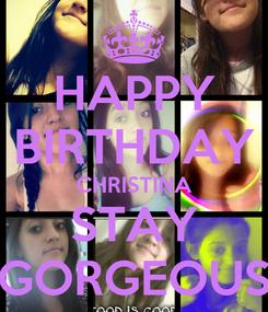 Poster: HAPPY BIRTHDAY CHRISTINA STAY GORGEOUS