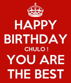 Poster: HAPPY BIRTHDAY  CHULO ! YOU ARE THE BEST