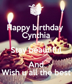 Poster: Happy birthday  Cynthia Stay beautiful And Wish u all the best