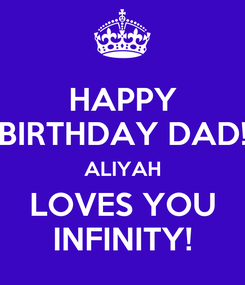 Poster: HAPPY BIRTHDAY DAD! ALIYAH LOVES YOU INFINITY!