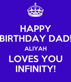 Poster: HAPPY BIRTHDAY DAD! ALIYAH LOVES YOU INFINITY!