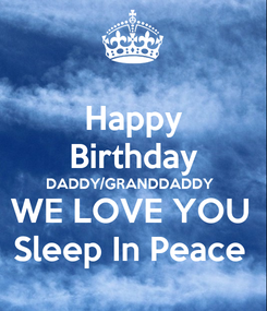 Poster: Happy Birthday DADDY/GRANDDADDY  WE LOVE YOU  Sleep In Peace