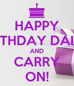 Poster: HAPPY BIRTHDAY DAINA AND CARRY ON!