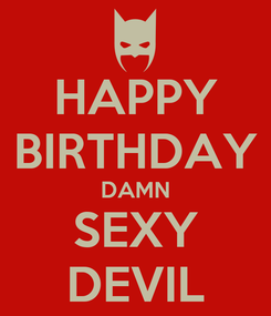 Poster: HAPPY BIRTHDAY DAMN SEXY DEVIL