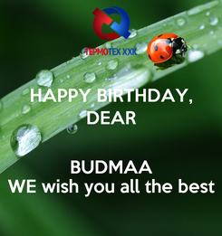 Poster: HAPPY BIRTHDAY, DEAR  BUDMAA WE wish you all the best