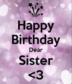 Poster: Happy Birthday Dear Sister <3