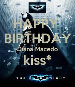 Poster: HAPPY  BIRTHDAY Diana Macedo kiss*