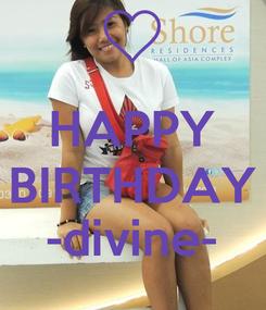 Poster:  HAPPY BIRTHDAY -divine-