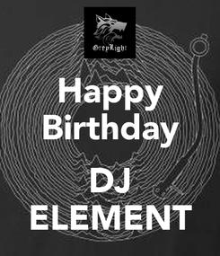Poster: Happy Birthday  DJ ELEMENT