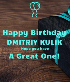 Poster: Happy Birthday DMITRIY KULIK Hope you have A Great One!