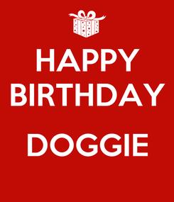 Poster: HAPPY BIRTHDAY  DOGGIE
