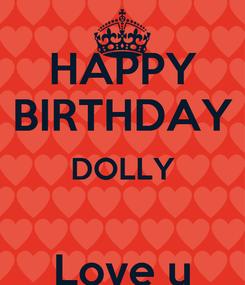 Poster: HAPPY BIRTHDAY DOLLY  Love u