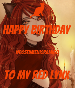 Poster: happy birthday  #doseumelhoramigo  to my red Lynx