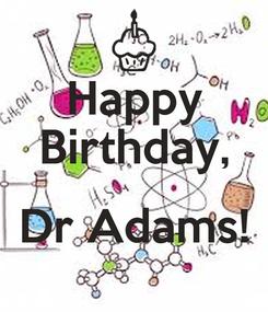 Poster: Happy Birthday,  Dr Adams!