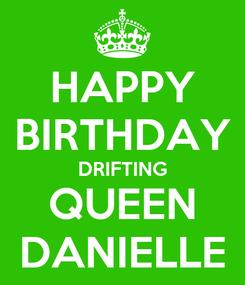 Poster: HAPPY BIRTHDAY DRIFTING QUEEN DANIELLE