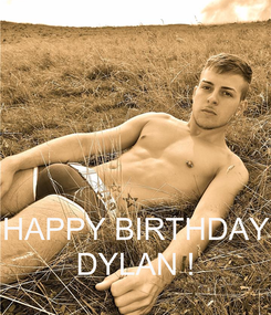 Poster:    HAPPY BIRTHDAY DYLAN !