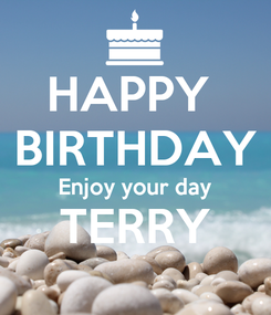 Poster: HAPPY  BIRTHDAY Enjoy your day TERRY