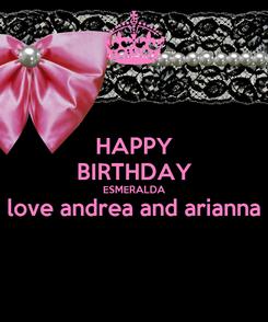 Poster: HAPPY BIRTHDAY ESMERALDA love andrea and arianna