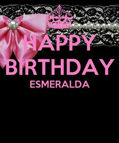 Poster: HAPPY BIRTHDAY ESMERALDA