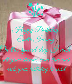 Poster: Happy Birthday Evette Inciong On this special day I wish   all your dreams come true and  each your birthday be vivid