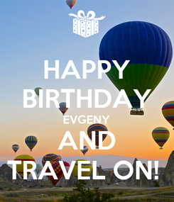 Poster: HAPPY BIRTHDAY EVGENY AND TRAVEL ON!