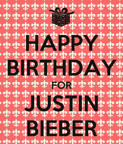 Poster: HAPPY BIRTHDAY FOR JUSTIN BIEBER